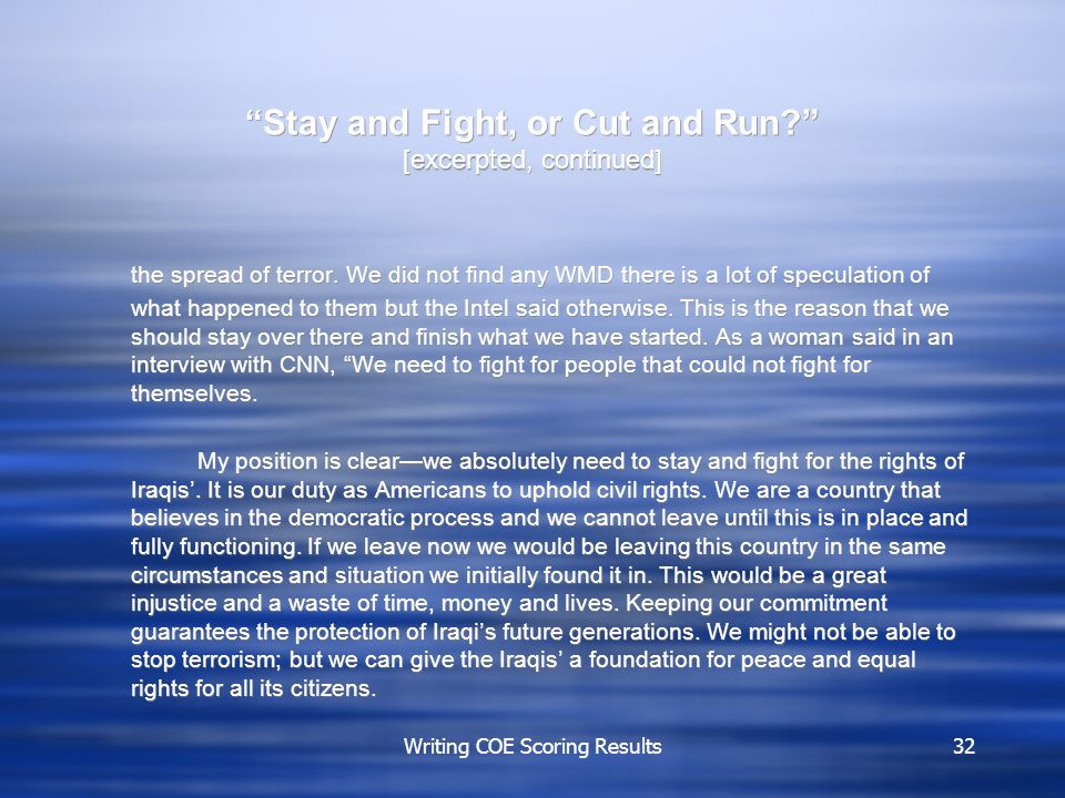 "Writing COE Scoring Results32 ""Stay and Fight, or Cut and Run?"" [excerpted, continued] the spread of terror. We did not find any WMD there is a lot of"