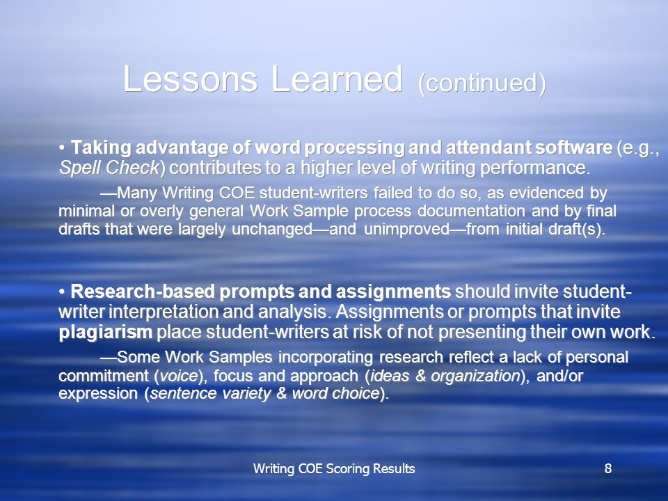 Writing COE Scoring Results8 Lessons Learned (continued) Taking advantage of word processing and attendant software (e.g., Spell Check) contributes to