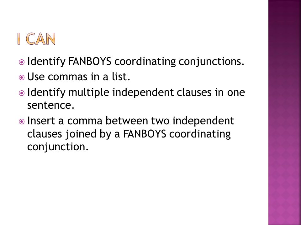  Identify FANBOYS coordinating conjunctions.  Use commas in a list.