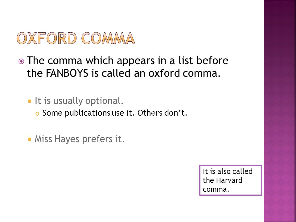  The comma which appears in a list before the FANBOYS is called an oxford comma.