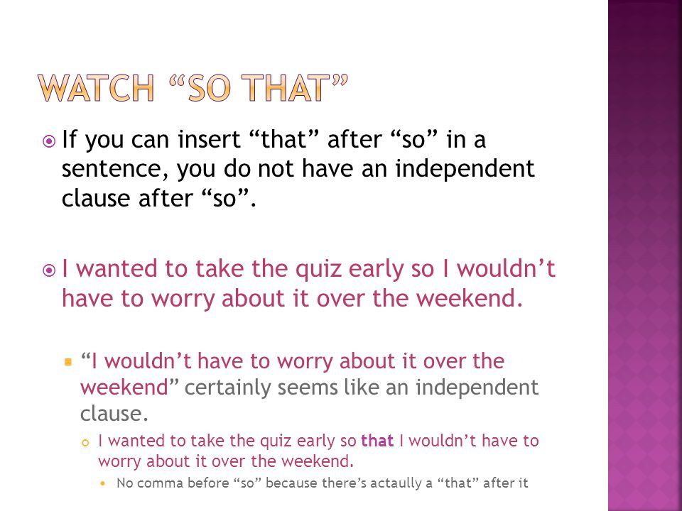  If you can insert that after so in a sentence, you do not have an independent clause after so .