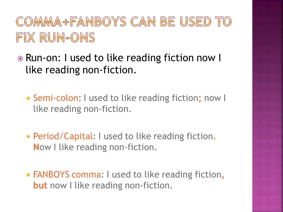  Run-on: I used to like reading fiction now I like reading non-fiction.