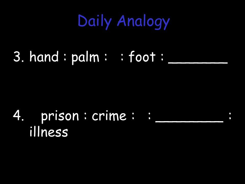 3.hand : palm : : foot : _______ 4. prison : crime : : ________ : illness Daily Analogy