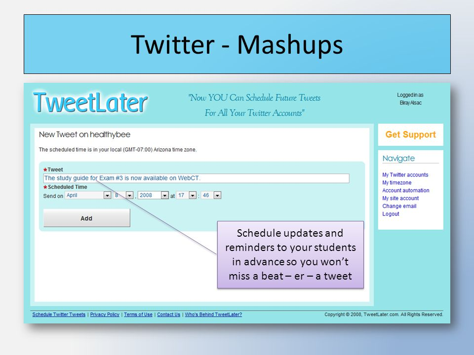 Twitter - Mashups Schedule updates and reminders to your students in advance so you won't miss a beat – er – a tweet