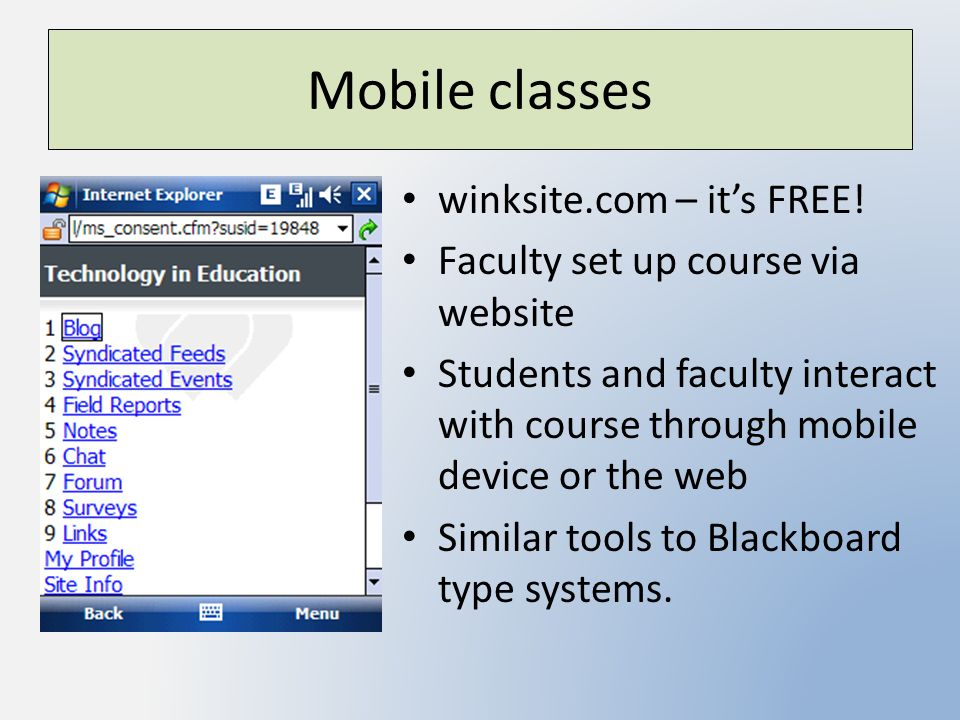 Mobile classes winksite.com – it's FREE! Faculty set up course via website Students and faculty interact with course through mobile device or the web