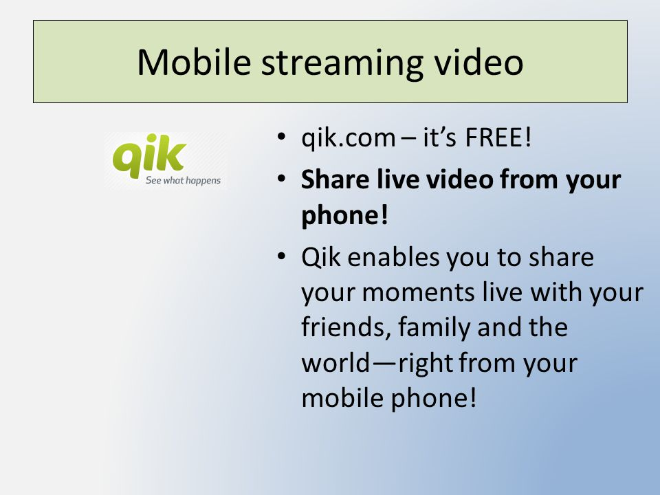 Mobile streaming video qik.com – it's FREE! Share live video from your phone! Qik enables you to share your moments live with your friends, family and