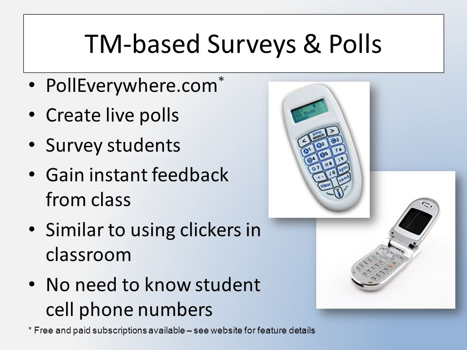 TM-based Surveys & Polls PollEverywhere.com * Create live polls Survey students Gain instant feedback from class Similar to using clickers in classroo