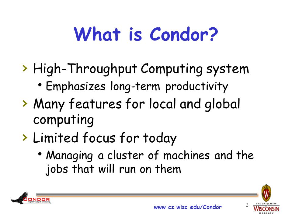 www.cs.wisc.edu/Condor 2 What is Condor.