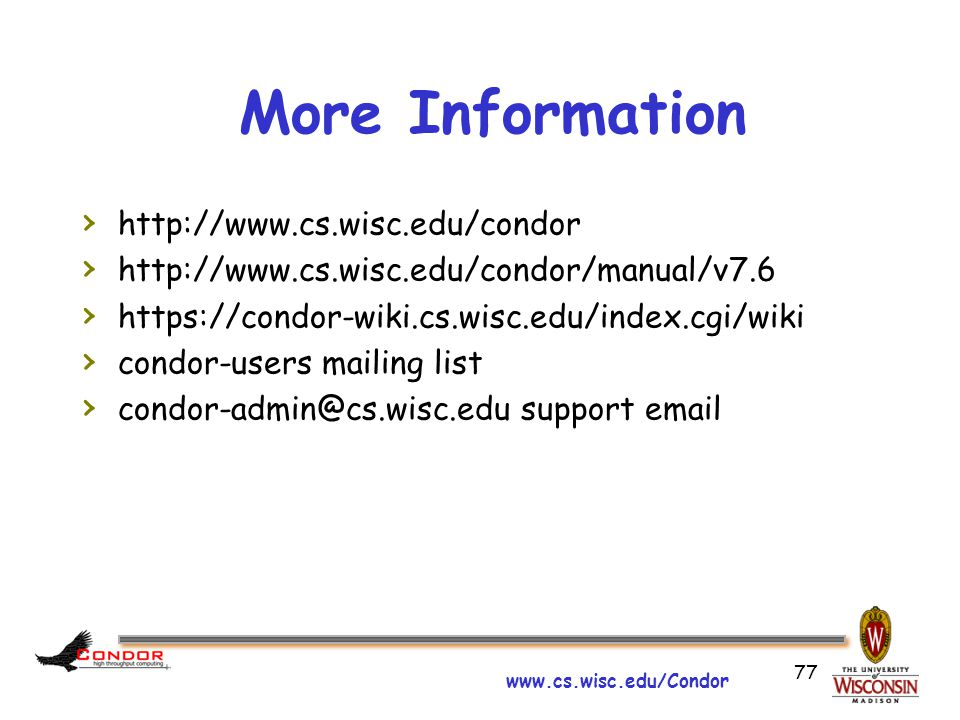 www.cs.wisc.edu/Condor 77 More Information › http://www.cs.wisc.edu/condor › http://www.cs.wisc.edu/condor/manual/v7.6 › https://condor-wiki.cs.wisc.edu/index.cgi/wiki › condor-users mailing list › condor-admin@cs.wisc.edu support email