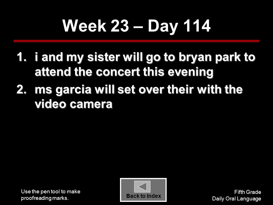 Use the pen tool to make proofreading marks. Fifth Grade Daily Oral Language Back to Index Week 23 – Day 114 1.i and my sister will go to bryan park t