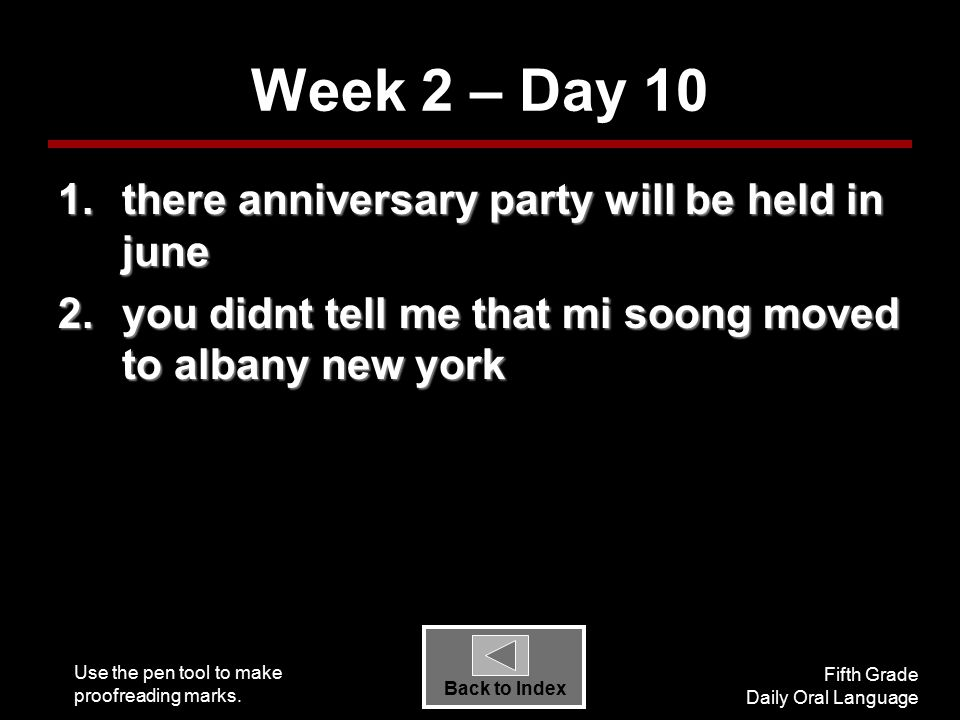 Use the pen tool to make proofreading marks. Fifth Grade Daily Oral Language Back to Index Week 2 – Day 10 1.there anniversary party will be held in j