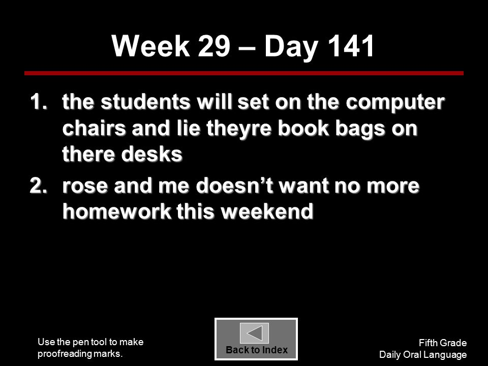 Use the pen tool to make proofreading marks. Fifth Grade Daily Oral Language Back to Index Week 29 – Day 141 1.the students will set on the computer c