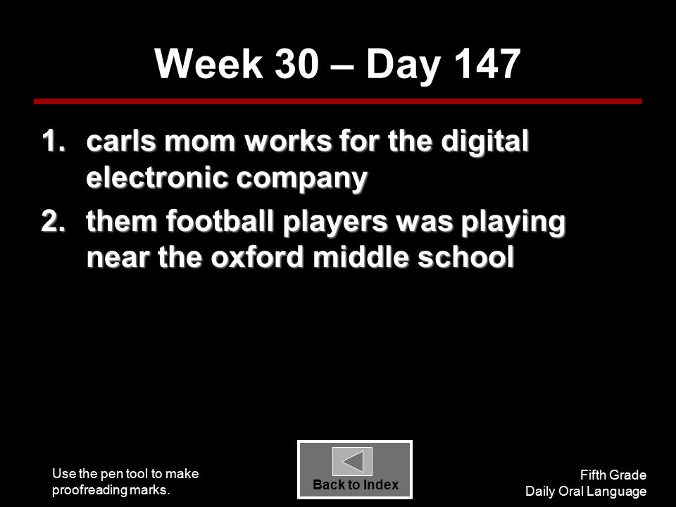 Use the pen tool to make proofreading marks. Fifth Grade Daily Oral Language Back to Index Week 30 – Day 147 1.carls mom works for the digital electro
