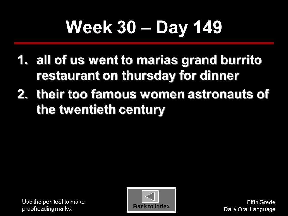 Use the pen tool to make proofreading marks. Fifth Grade Daily Oral Language Back to Index Week 30 – Day 149 1.all of us went to marias grand burrito