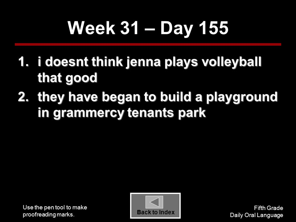 Use the pen tool to make proofreading marks. Fifth Grade Daily Oral Language Back to Index Week 31 – Day 155 1.i doesnt think jenna plays volleyball t