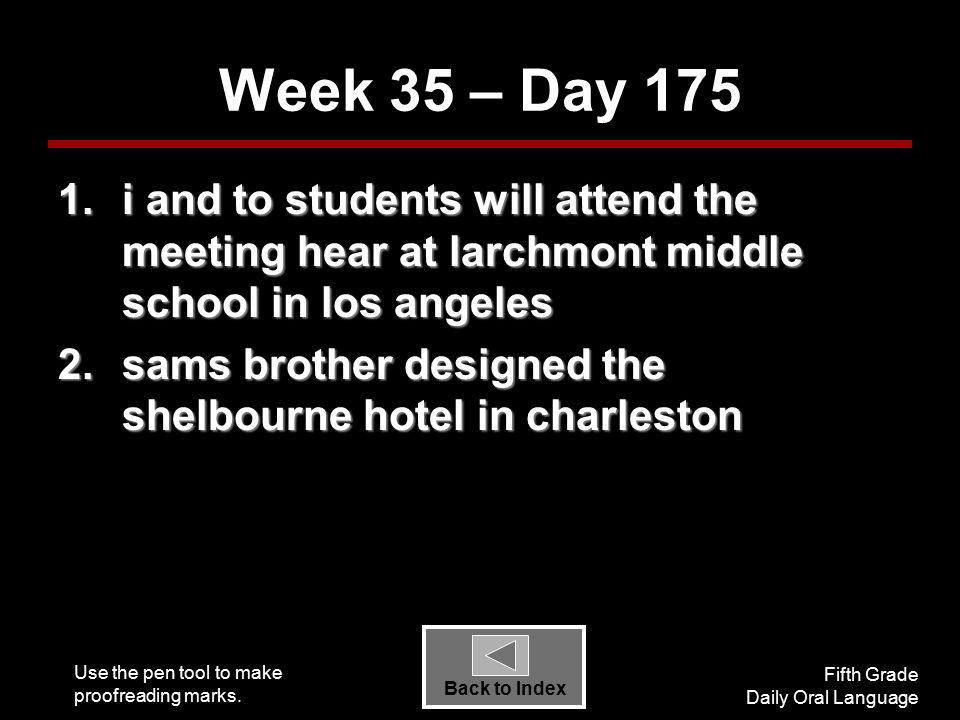 Use the pen tool to make proofreading marks. Fifth Grade Daily Oral Language Back to Index Week 35 – Day 175 1.i and to students will attend the meeti