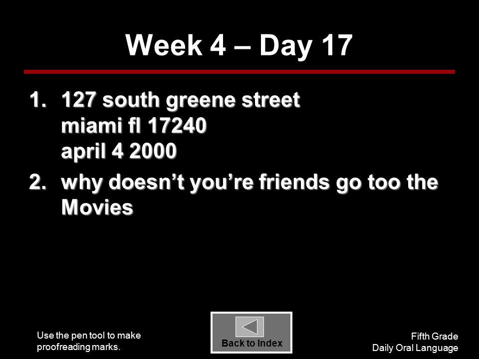 Use the pen tool to make proofreading marks. Fifth Grade Daily Oral Language Back to Index Week 4 – Day 17 1.127 south greene street miami fl 17240 ap