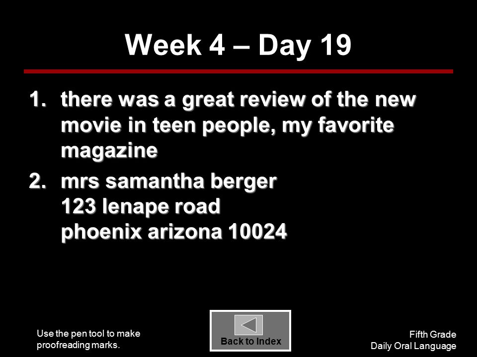 Use the pen tool to make proofreading marks. Fifth Grade Daily Oral Language Back to Index Week 4 – Day 19 1.there was a great review of the new movie