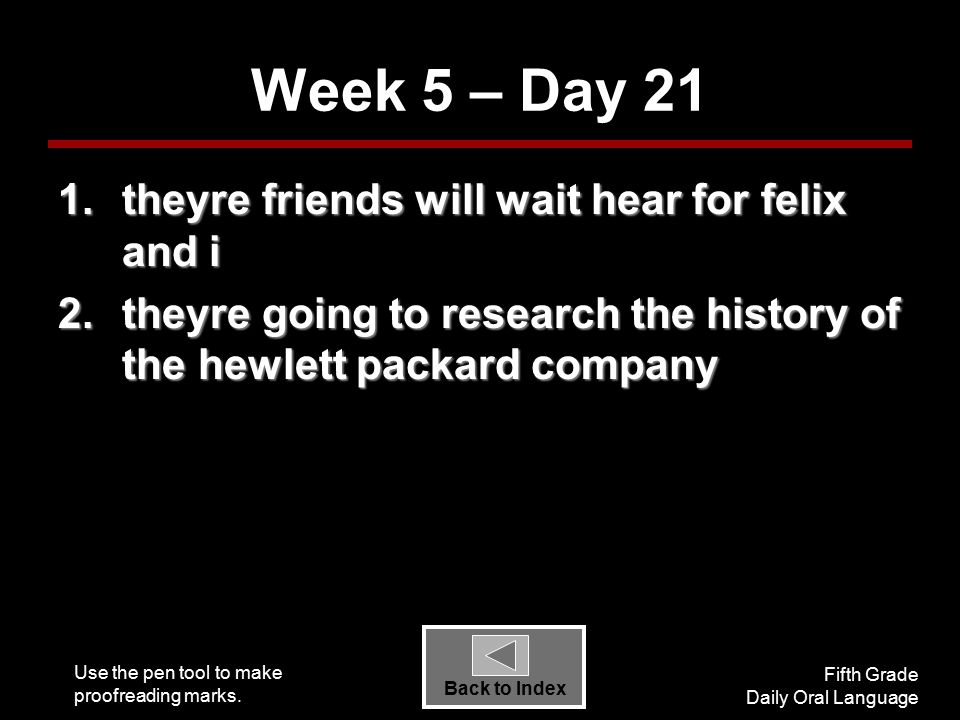 Use the pen tool to make proofreading marks. Fifth Grade Daily Oral Language Back to Index Week 5 – Day 21 1.theyre friends will wait hear for felix a