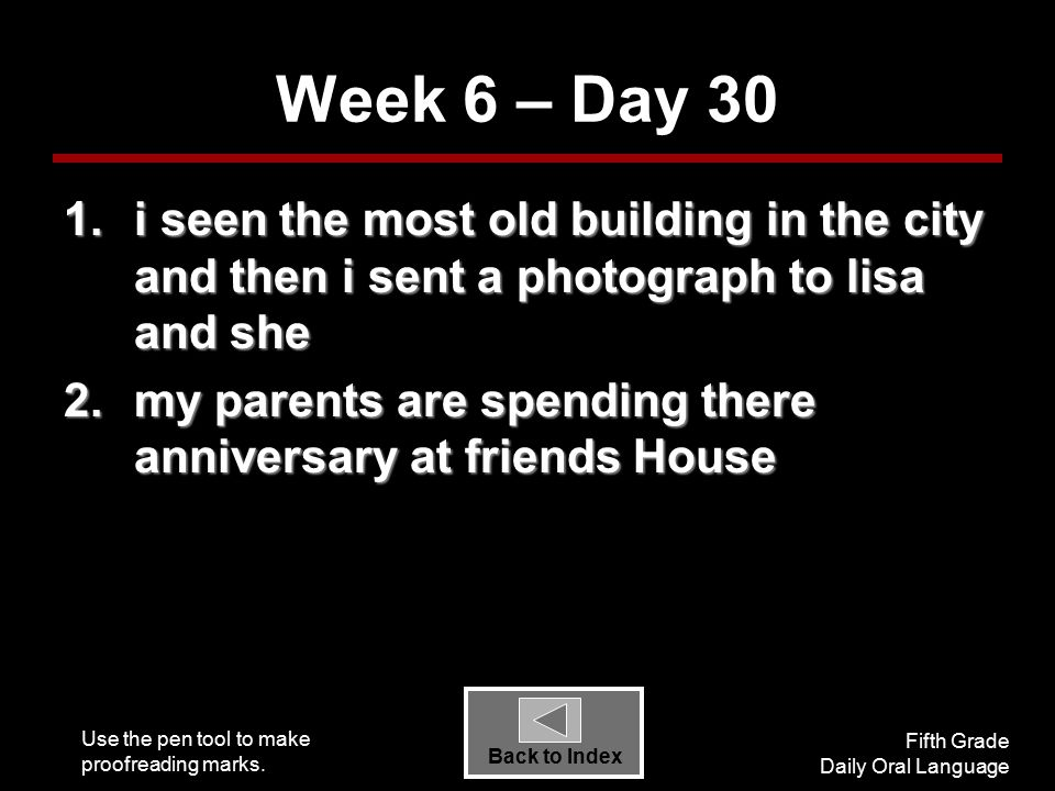 Use the pen tool to make proofreading marks. Fifth Grade Daily Oral Language Back to Index Week 6 – Day 30 1.i seen the most old building in the city