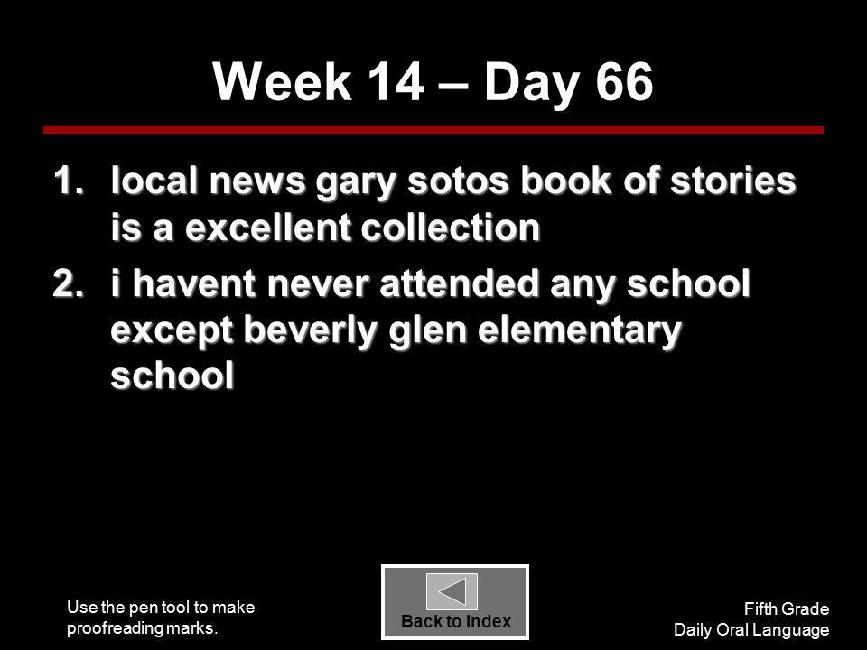 Use the pen tool to make proofreading marks. Fifth Grade Daily Oral Language Back to Index Week 14 – Day 66 1.local news gary sotos book of stories is