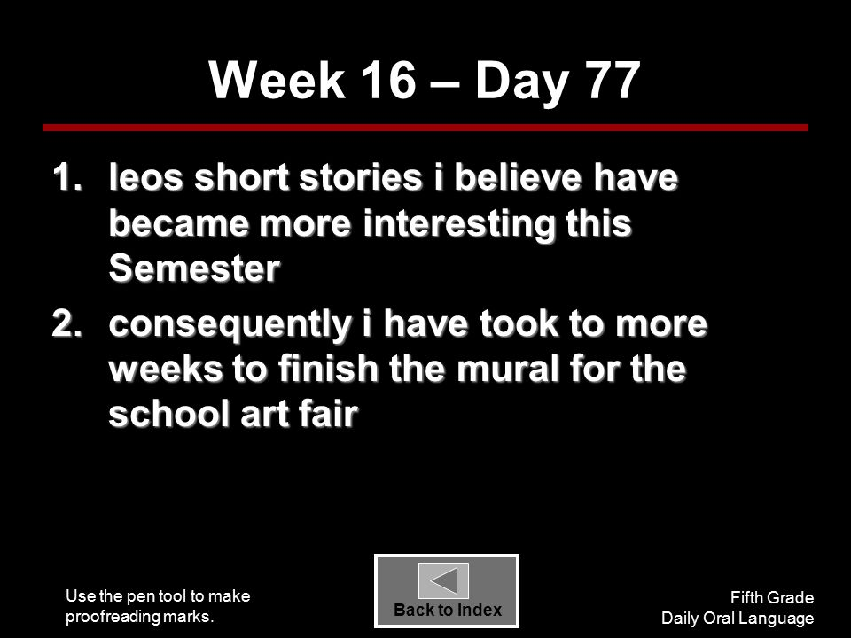 Use the pen tool to make proofreading marks. Fifth Grade Daily Oral Language Back to Index Week 16 – Day 77 1.leos short stories i believe have became