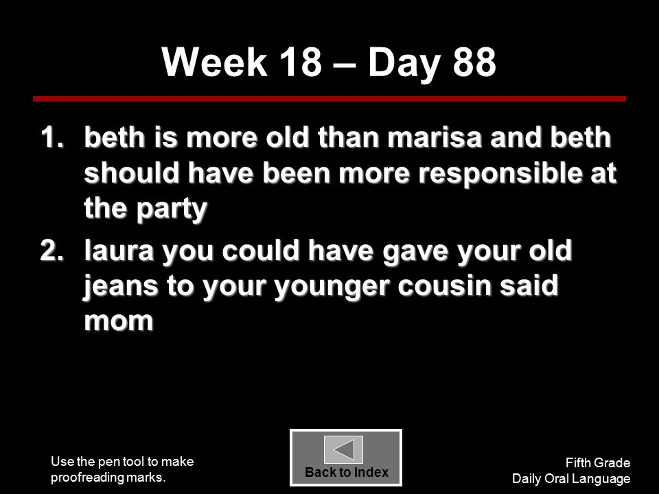 Use the pen tool to make proofreading marks. Fifth Grade Daily Oral Language Back to Index Week 18 – Day 88 1.beth is more old than marisa and beth sh