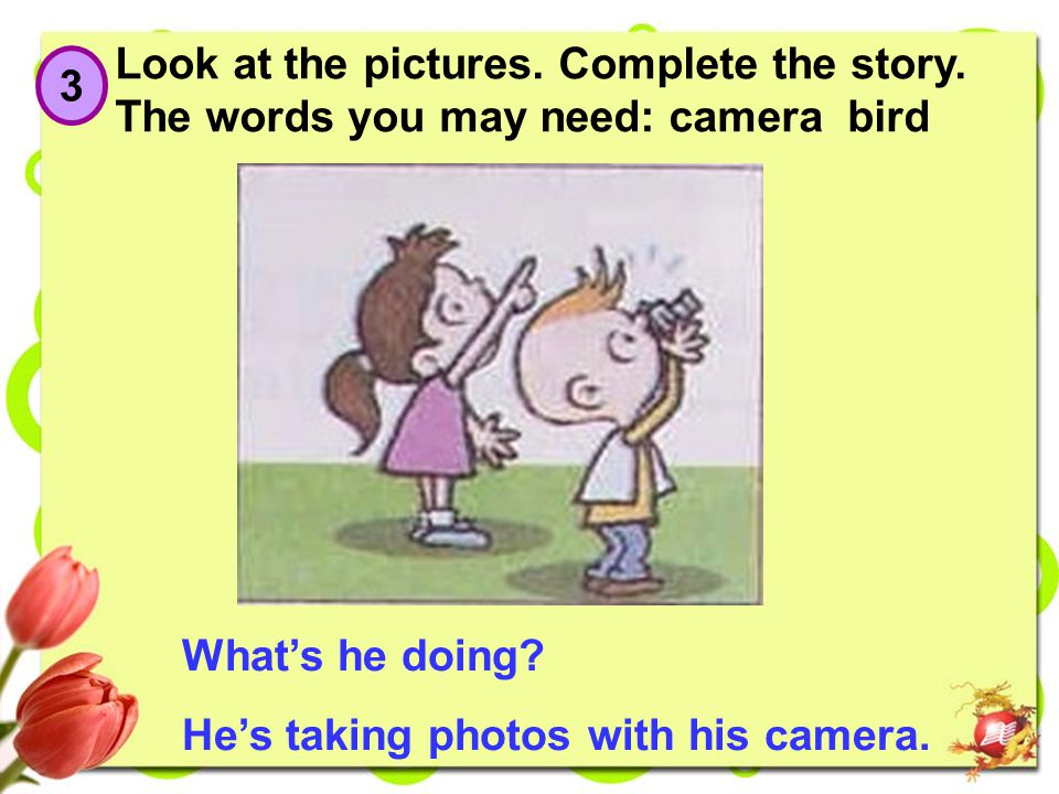 3 Look at the pictures.Complete the story.