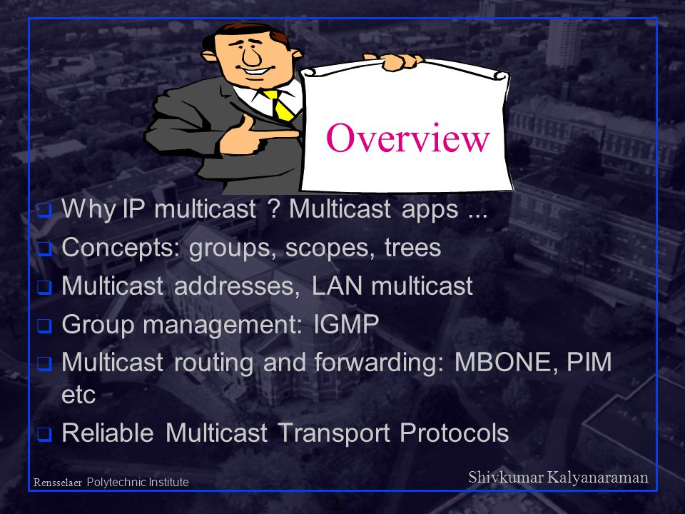 Shivkumar Kalyanaraman Rensselaer Polytechnic Institute 2 q Why IP multicast .