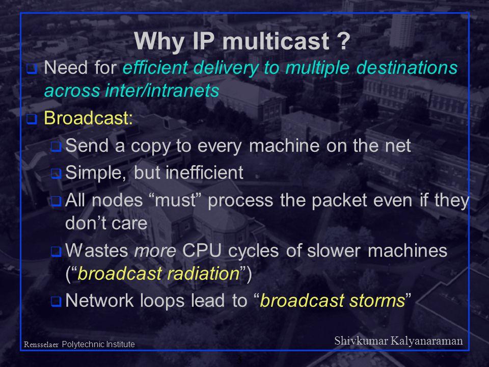 Shivkumar Kalyanaraman Rensselaer Polytechnic Institute 3 Why IP multicast .