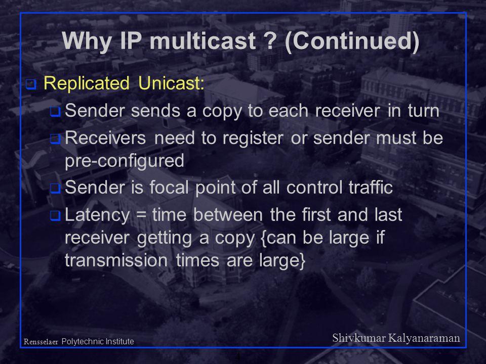 Shivkumar Kalyanaraman Rensselaer Polytechnic Institute 4 Why IP multicast .