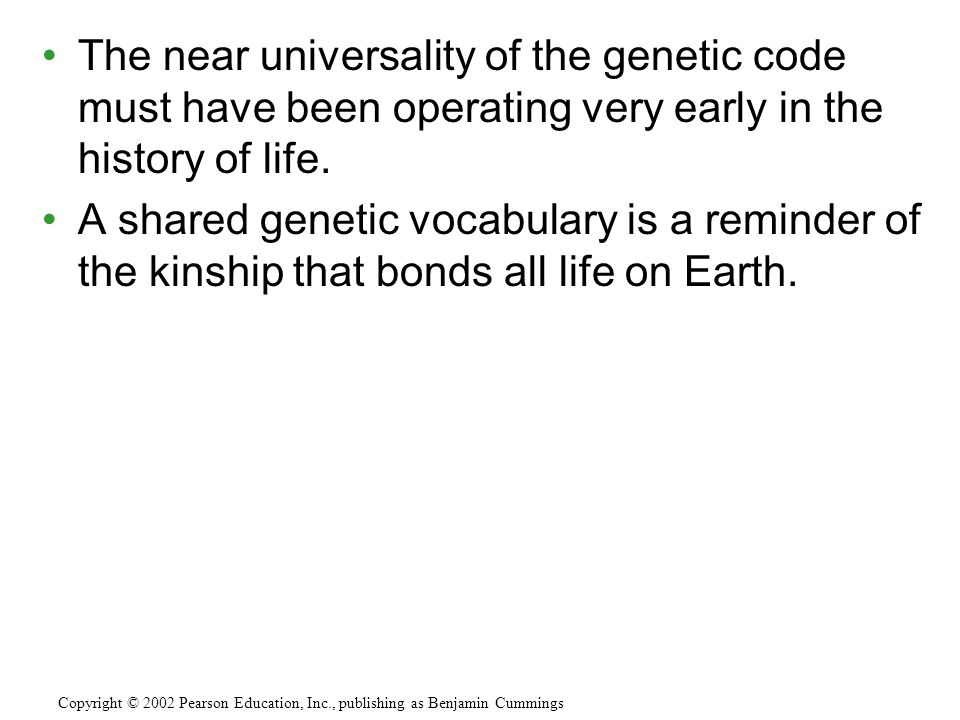 The near universality of the genetic code must have been operating very early in the history of life. A shared genetic vocabulary is a reminder of the