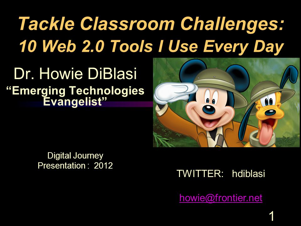 """1 Tackle Classroom Challenges: 10 Web 2.0 Tools I Use Every Day Dr. Howie DiBlasi """"Emerging Technologies Evangelist"""" Digital Journey Presentation : 20"""
