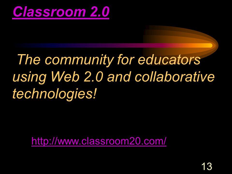 13 Classroom 2.0 Classroom 2.0 The community for educators using Web 2.0 and collaborative technologies! http://www.classroom20.com/