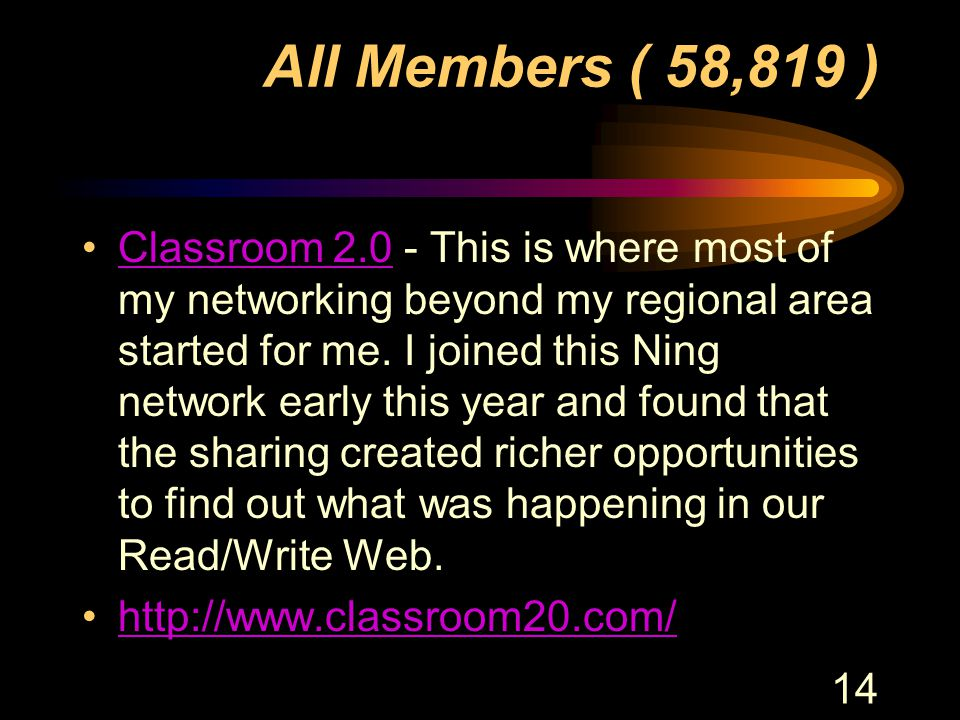14 All Members ( 58,819 ) Classroom 2.0 - This is where most of my networking beyond my regional area started for me. I joined this Ning network early