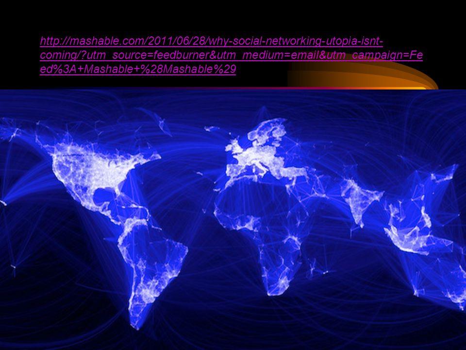 18 http://mashable.com/2011/06/28/why-social-networking-utopia-isnt- coming/ utm_source=feedburner&utm_medium=email&utm_campaign=Fe ed%3A+Mashable+%28Mashable%29