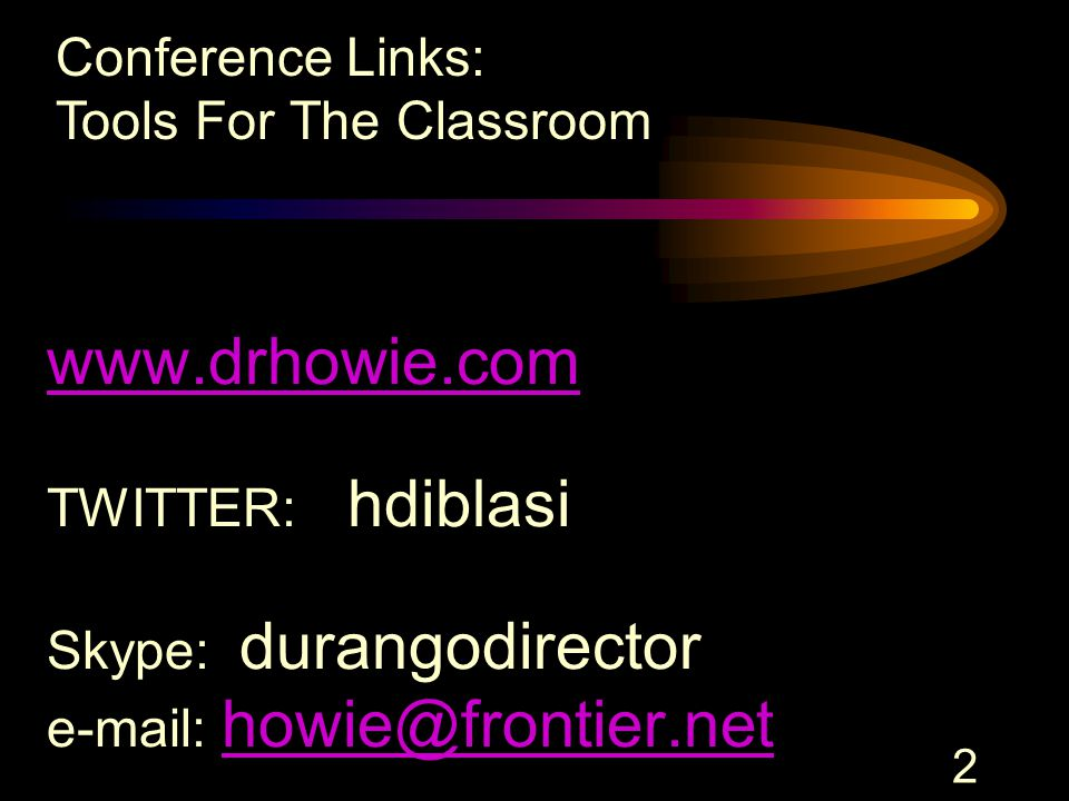 2 www.drhowie.com www.drhowie.com TWITTER: hdiblasi Skype: durangodirector e-mail: howie@frontier.net howie@frontier.net Conference Links: Tools For T