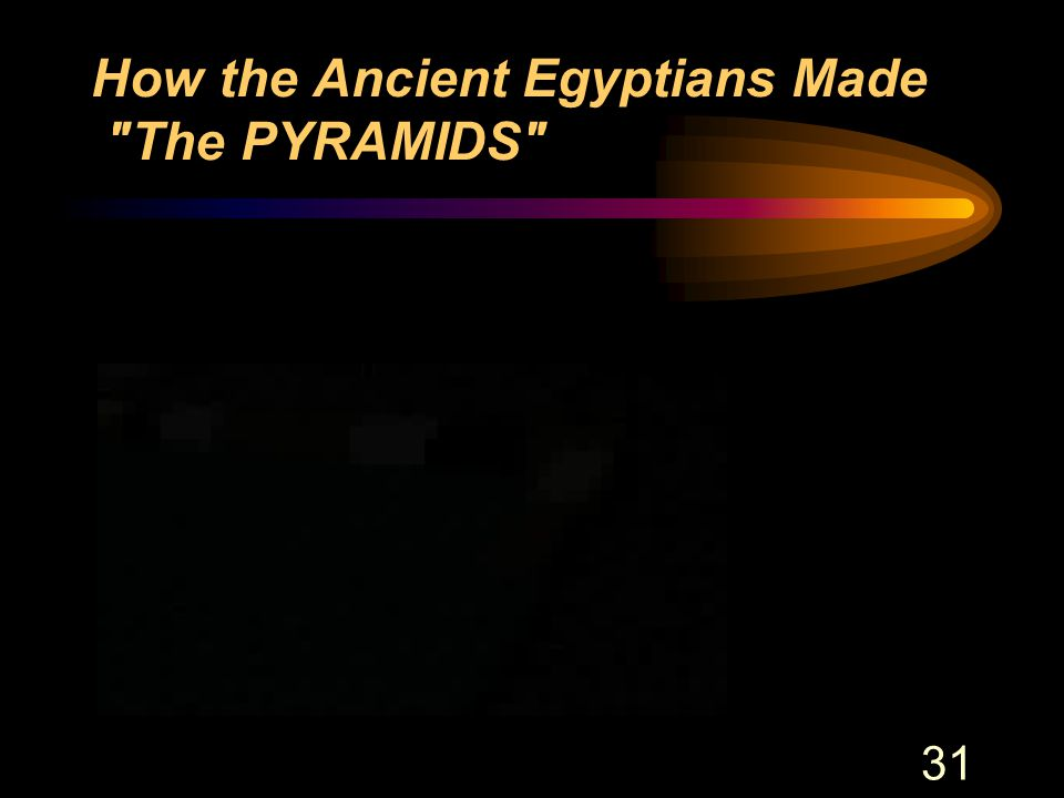 31 How the Ancient Egyptians Made