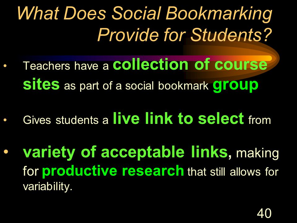 40 What Does Social Bookmarking Provide for Students? Teachers have a collection of course sites as part of a social bookmark group Gives students a l