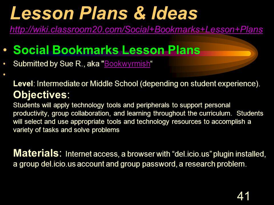 41 Lesson Plans & Ideas http://wiki.classroom20.com/Social+Bookmarks+Lesson+Plans http://wiki.classroom20.com/Social+Bookmarks+Lesson+Plans Social Boo