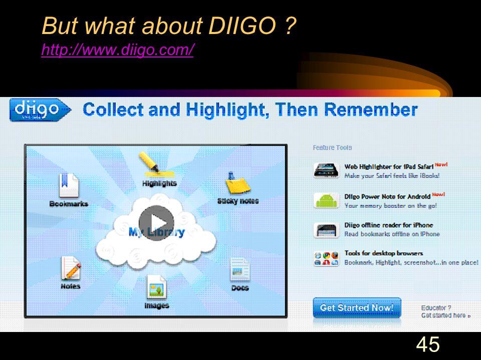 45 But what about DIIGO http://www.diigo.com/ http://www.diigo.com/