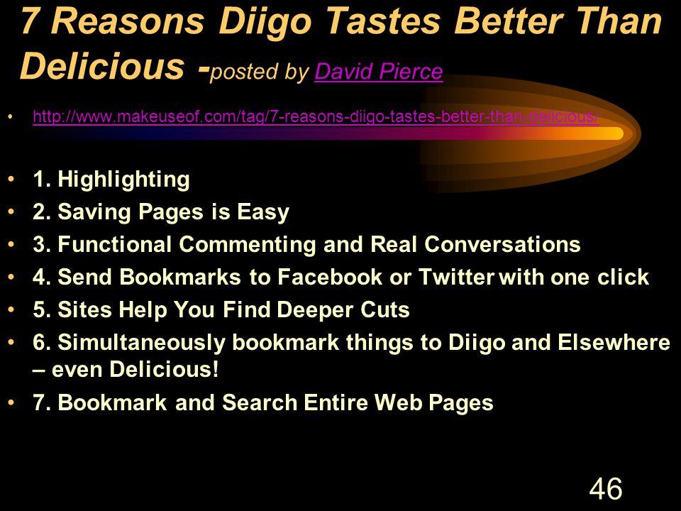 46 7 Reasons Diigo Tastes Better Than Delicious - posted by David PierceDavid Pierce http://www.makeuseof.com/tag/7-reasons-diigo-tastes-better-than-d