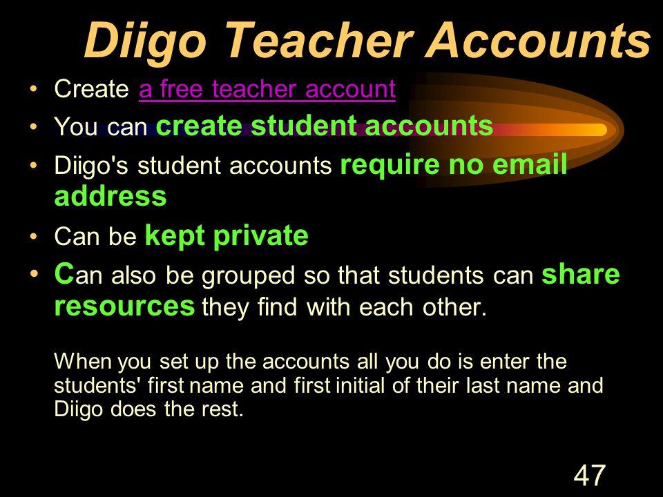47 Diigo Teacher Accounts Create a free teacher accounta free teacher account You can create student accounts Diigo's student accounts require no emai