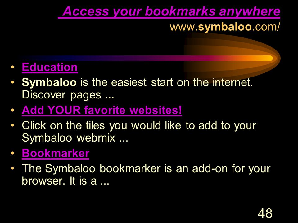 48 Symbaloo . Access your bookmarks anywhere Symbaloo .