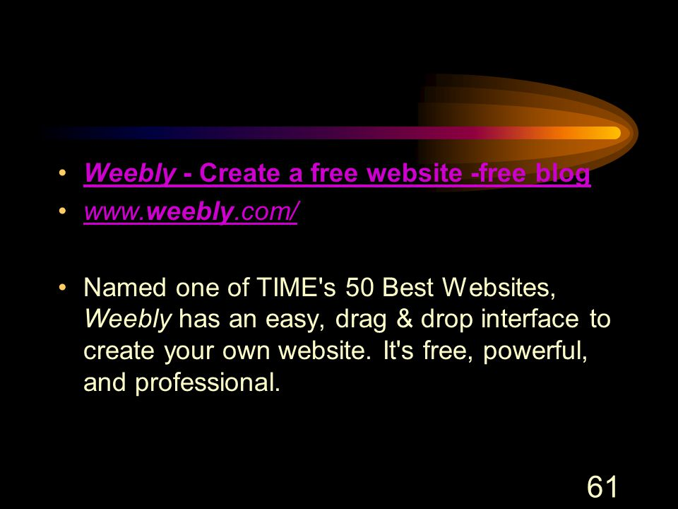 61 Weebly - Create a free website -free blogWeebly - Create a free website -free blog www.weebly.com/www.weebly.com/ Named one of TIME's 50 Best Websi