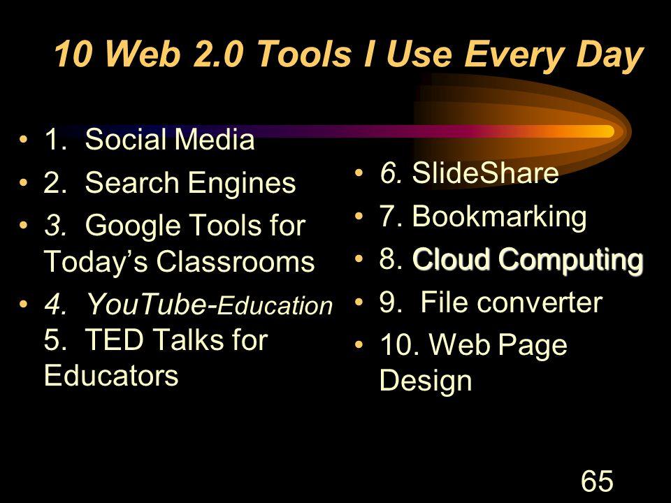 65 10 Web 2.0 Tools I Use Every Day 1. Social Media 2.