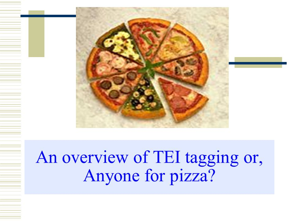 An overview of TEI tagging or, Anyone for pizza?