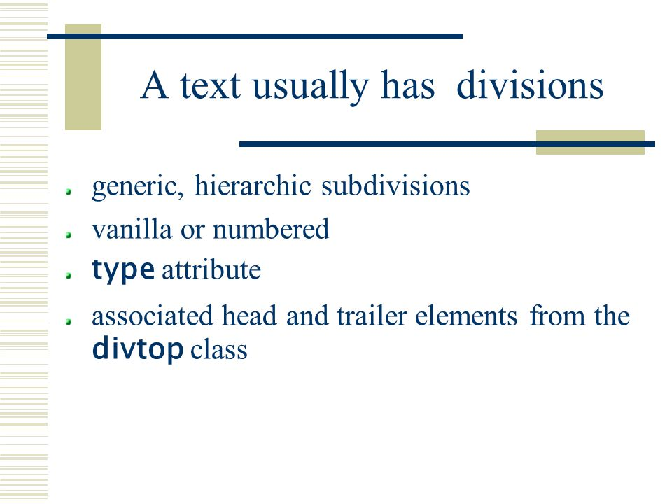 A text usually has divisions generic, hierarchic subdivisions vanilla or numbered type attribute associated head and trailer elements from the divtop class