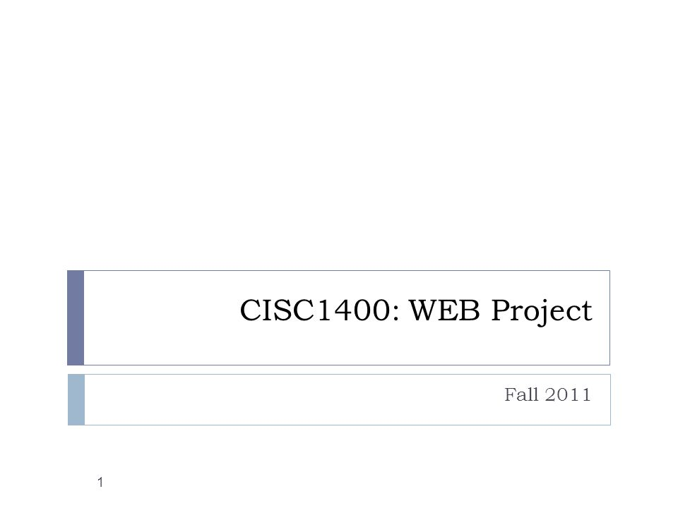 CISC1400: WEB Project Fall 2011 1