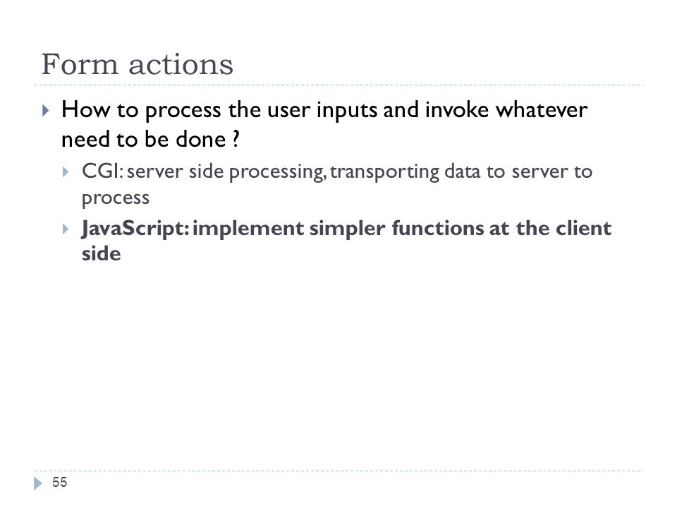 Form actions  How to process the user inputs and invoke whatever need to be done .